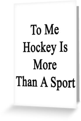 To Me Hockey Is More Than A Sport by supernova23
