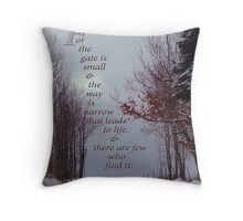 For the gate is narrow-Matthew 7:14 Throw Pillow