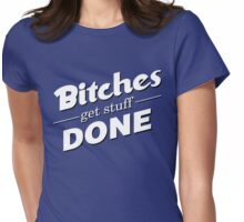 bitches get stuff done Womens Fitted T-Shirt
