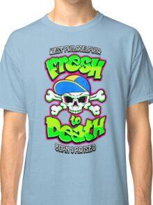 Fresh To Death Classic T-Shirt