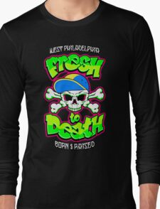 Fresh To Death Long Sleeve T-Shirt