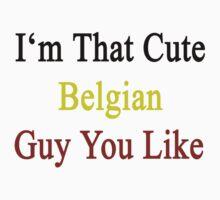I'm That Cute Belgian Guy You Like by supernova23