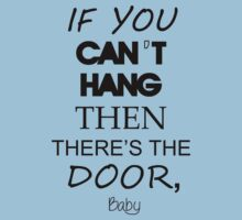 If You Can't Hang, Then There's the Door Baby T-Shirt