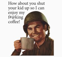 How about you shut your kid up so I can enjoy my f#@king coffee! by monsterplanet