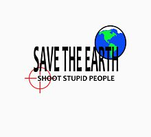 Save the Earth Shoot Stupid People Unisex T-Shirt