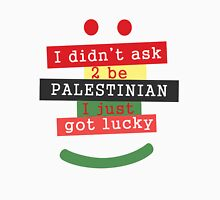 I didn't ask to be Palestinian, I just got lucky Unisex T-Shirt