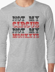 Not my circus not my monkeys Long Sleeve T-Shirt