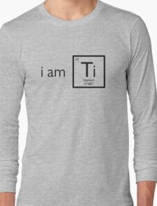 I am Titanium Long Sleeve T-Shirt