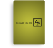 Because you are gold (Au) Canvas Print