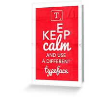 Keep Calm and Use A Different Typeface Greeting Card