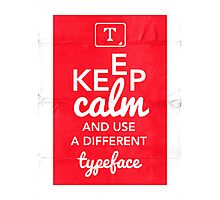 Keep Calm and Use A Different Typeface Photographic Print