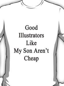 Good Illustrators Like My Son Aren't Cheap T-Shirt