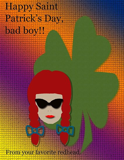 Happy Saint Patrick's Day, bad boy!!  From your favorite redhead.  (greeting card dedicated to my hubby) by Deborah Lazarus