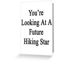 You're Looking At A Future Hiking Star Greeting Card