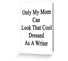 Only My Mom Can Look That Cool Dressed As A Writer Greeting Card