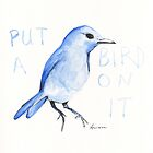 Put a bird on it by Anissa Bryant
