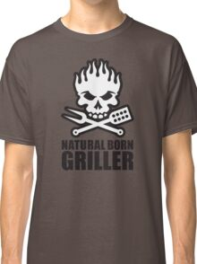 Natural born griller Classic T-Shirt
