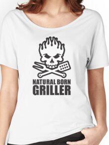 Natural born griller Women's Relaxed Fit T-Shirt