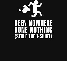Been nowhere, done nothing, stole the T-shirt Unisex T-Shirt