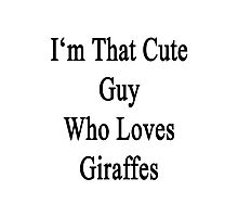 I'm That Cute Guy Who Loves Giraffes  Photographic Print