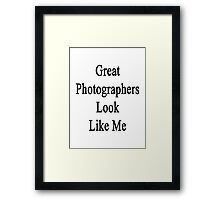 Great Photographers Look Like Me Framed Print