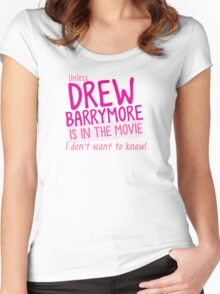 Unless DREW BARRYMORE is in the movie I don't want to know! Women's Fitted Scoop T-Shirt