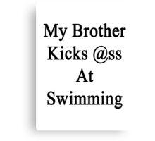 My Brother Kicks Ass At Swimming Canvas Print