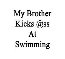 My Brother Kicks Ass At Swimming Photographic Print