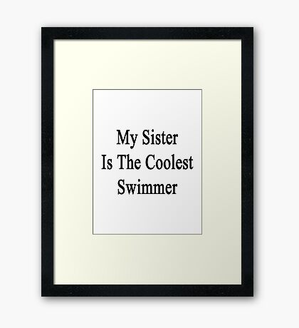 My Sister Is The Coolest Swimmer  Framed Print