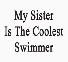 My Sister Is The Coolest Swimmer  by supernova23