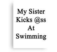 My Sister Kicks Ass At Swimming Canvas Print