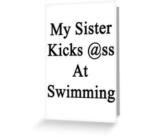 My Sister Kicks Ass At Swimming Greeting Card
