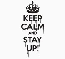 Keep Calm and Stay Up by Maestro Hazer