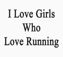 I Love Girls Who Love Running by supernova23