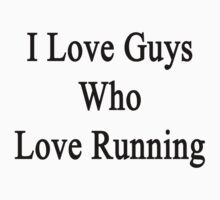 I Love Guys Who Love Running  by supernova23