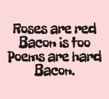Roses are red Bacon is too Poems are hard  by digerati