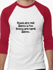 Roses are red Bacon is too Poems are hard  Men's Baseball ¾ T-Shirt
