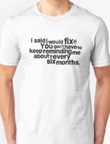 I said I would fix it. T-Shirt