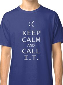 Keep Calm and Call IT Classic T-Shirt