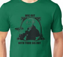Wig out with your sig out... Unisex T-Shirt