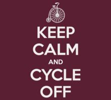 Keep Calm and Cycle Off by jaytees