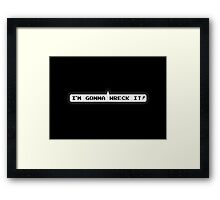I'M GONNA WRECK IT! Framed Print