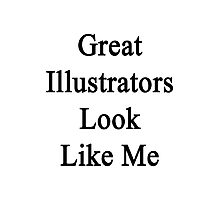 Great Illustrators Look Like Me Photographic Print