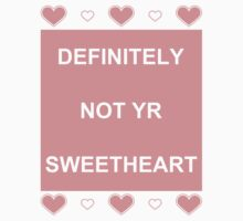 Not Yr Sweetheart - Pink by unabating