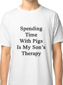 Spending Time With Pigs Is My Son's Therapy Classic T-Shirt