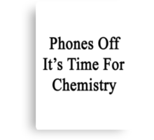 Phones Off It's Time For Chemistry  Canvas Print