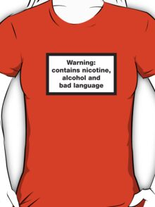 Warning: contains, nicotine, alcohol and bad language T-Shirt