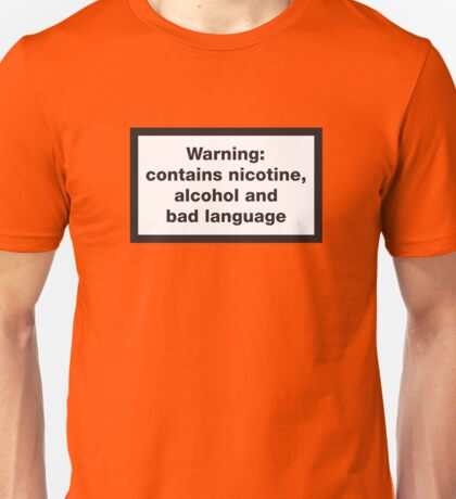 Warning: contains, nicotine, alcohol and bad language Unisex T-Shirt
