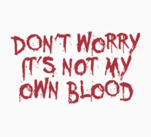 Don't worry, it's not my blood by LaundryFactory