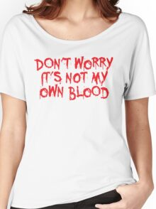 Don't worry, it's not my blood Women's Relaxed Fit T-Shirt